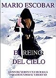 El reino del cielo: Una muralla construida por el pueblo es el escenario de una apasionante historia de intriga y pasi�n (Spanish Edition)