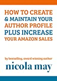 How to Create & Maintain your Author Profile plus Increase your Amazon Sales