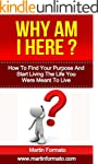 Why Am I Here: How To Find Your Purpo...