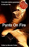 img - for Pants On Fire - An Xcite Books collection of five erotic stories book / textbook / text book