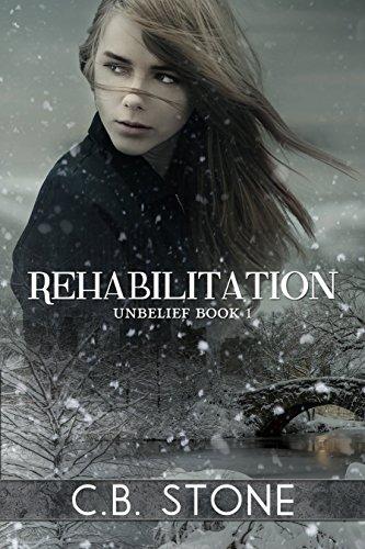 Book: Rehabilitation (Unbelief Series Book 1) by C. B. Stone