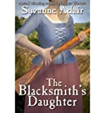 img - for [ THE BLACKSMITH'S DAUGHTER: A MYSTERY OF THE AMERICAN REVOLUTION ] By Adair, Suzanne ( Author) 2012 [ Paperback ] book / textbook / text book