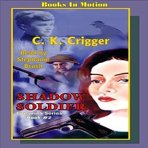 Shadow Soldier: Gunsmith Series, Book 2 | [C. K. Crigger]