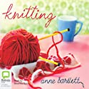 Knitting (       UNABRIDGED) by Anne Bartlett Narrated by Beverley Dunn