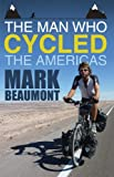 Mark Beaumont The Man Who Cycled the Americas