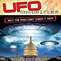 UFO Chronicles: What the President Doesn't Know  by Dr. Steven Greer, Commander Graham Bethune, Jim Marrs Narrated by Dr. Steven Greer, Commander Graham Bethune, Jim Marrs