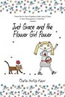 Just Grace and the Flower Girl Power (The Just Grace Series)