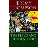 The Fetus and Other Stories ~ Jeremy Thompson
