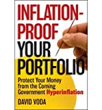 img - for By David Voda Inflation-Proof Your Portfolio: How to Protect Your Money from the Coming Government Hyperinflation (1st First Edition) [Hardcover] book / textbook / text book