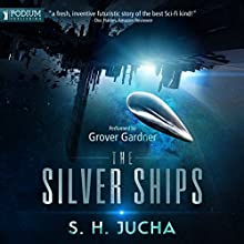 The Silver Ships: The Silver Ships, Book 1 (       UNABRIDGED) by S.H. Jucha Narrated by Grover Gardner