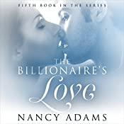 The Billionaires Love - A Billionaire Romance: The Billionaire's Heart, Book 5 | Nancy Adams