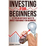Investing for Beginners: 12 Tips on Different Ways to Invest Your Money for Beginners (Stocks) ~ Bobby Dolby