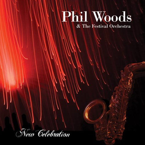 New Celebration by Phil Woods & Festival Orchestra