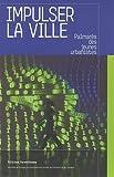 echange, troc Ariella Masboungi, Raphaël Crestin - Impulser la ville : Palmarès des jeunes urbanistes