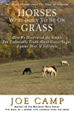 img - for HORSES WERE BORN TO BE ON GRASS - How We Discovered the Simple But Undeniable Truth About Grass, Sugar, Equine Diet, & Lifestyle (eBook Nuggets from The Soul of a Horse) book / textbook / text book