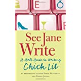 See Jane Write: A Girl's Guide to Writing Chick Lit ~ Sarah Mlynowski