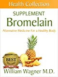 The Bromelain Supplement: Alternative Medicine for a Healthy Body (Health Collection)