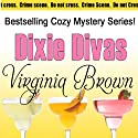 Dixie Divas: Dixie Divas Mysteries, Book 1 (       UNABRIDGED) by Virginia Brown Narrated by Karen Commins
