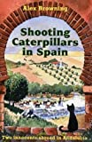img - for Shooting Caterpillars in Spain: Two Innocents Abroad in Andalucia by Alex Browning (2005) Paperback book / textbook / text book