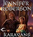 Karavans: Karavans, Book 1 (       UNABRIDGED) by Jennifer Roberson Narrated by Cris Dukehart