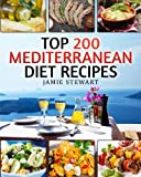 Top 200 Mediterranean Diet Recipes: (Mediterranean Cookbook, Mediterranean Diet, Weight Loss, Healthy Recipes, Mediterranean Slow Cooking, Breakfast, Lunch, Snacks and Dinner)