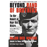 Beyond Band of Brothers: The War Memoirs of Major Dick Wintersby Dick Winters
