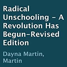 Radical Unschooling: A Revolution Has Begun | Livre audio Auteur(s) : Dayna Martin Narrateur(s) : Linda Velwest