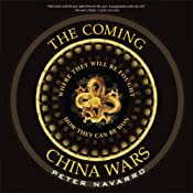 The Coming China Wars: Where They Will Be Fought and How They Can Be Won | [Peter Navarro]