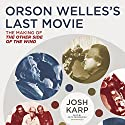 Orson Welles's Last Movie: The Making of The Other Side of the Wind Audiobook by Josh Karp Narrated by Keith Szarabajka
