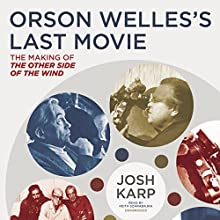 Orson Welles's Last Movie: The Making of The Other Side of the Wind (       UNABRIDGED) by Josh Karp Narrated by Keith Szarabajka