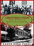 Christmas Union: Quaker Abolitionist of Chester County, Pennsylvania