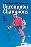 img - for Uncommon Champions: Fifteen Athletes Who Battled Back by Kaminsky, Marty(September 1, 2003) Paperback book / textbook / text book
