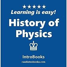 History of Physics | Livre audio Auteur(s) :  IntroBooks Narrateur(s) : Andrea Giordani