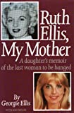 img - for Ruth Ellis, My Mother: A Daughter's Memoir of the Last Woman to be Hanged book / textbook / text book