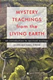 Mystery Teachings from the Living Earth: An Introduction to Spiritual Ecology (157863489X) by Greer, John Michael