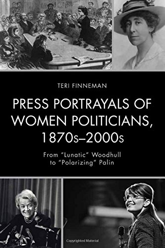 Press Portrayals of Women Politicians, 1870s-2000s: From