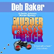 Murder Passes the Buck: A Gertie Johnson Murder Mystery, Book 1 | [Deb Baker]