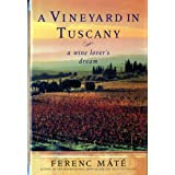 A Vineyard in Tuscany: A Wine Lover's Dream ~ Ferenc Mat�