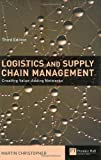 Logistics & Supply Chain Management: creating value-adding networks (3rd Edition) (0273681761) by Christopher, Martin