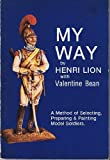 img - for My Way - A Method of Selecting, Preparing & Painting Model Soldiers book / textbook / text book