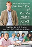 img - for How to Be Successful in Your First Year of Teaching Middle School: Everything You Need to Know That They Don't Teach You in School (Back-To-Basics) book / textbook / text book