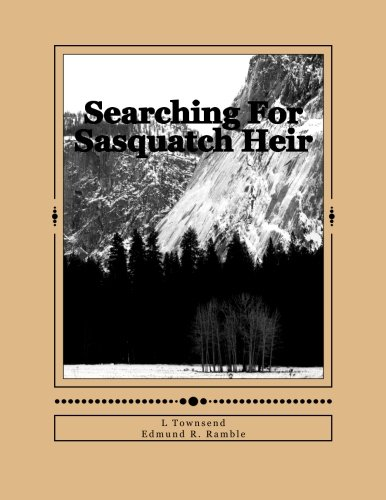 Searching For Sasquatch Heir: Private Investigator Searches For An Heir Who Is Searching For Sasquatches. (Sasquatch And Squirrel Tracks) (Volume 1)
