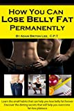 How You Can Lose Belly Fat Permanently: The 11 Effective Fat Loss Habits