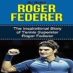 Roger Federer: The Inspirational Story of Tennis Superstar Roger Federer | Bill Redban