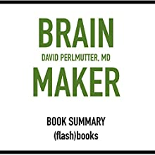 Brain Maker: The Power of Gut Microbes to Heal and Protect Your Brain - for Life, by Dr. David Perlmutter (Book Summary) (       UNABRIDGED) by FlashBooks Book Summaries Narrated by Dean Bokhari
