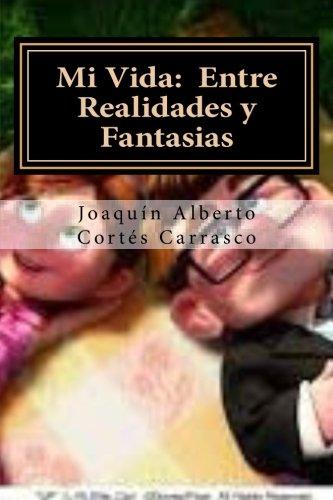 Mi Vida:  Entre Realidades y Fantasias  [Cortes, Mauricio Hernan - Cortes C, Joaquin Alberto] (Tapa Blanda)
