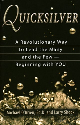 Quicksilver: A Revolutionary Way to Lead the Many and the Few -- Beginning with YOU