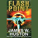 Flash Point (       UNABRIDGED) by James W. Huston Narrated by Adams Morgan