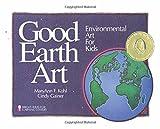 Good Earth Art: Environmental Art for Kids (Bright Ideas for Learning (TM))