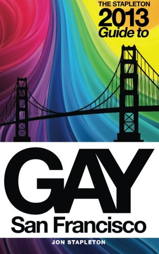 The Stapleton 2013 Gay Guide To San Francisco (Stapleton Travel Guide)